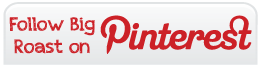 Follow Big Roast on Pinterest
